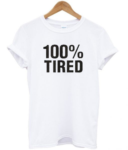 100% Tired Unisex T-shirt