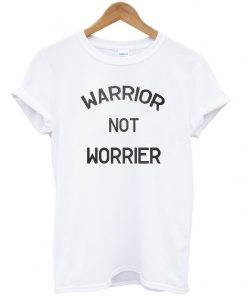Warrior Not Worrier T-shirt