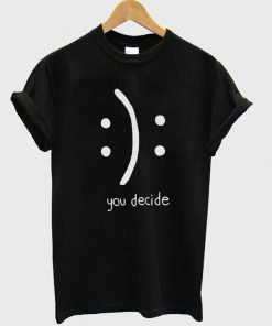 You Decide Emotion Unisex T-shirt