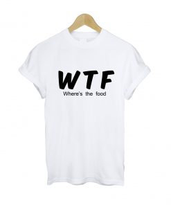 Where's The Food T-shirt