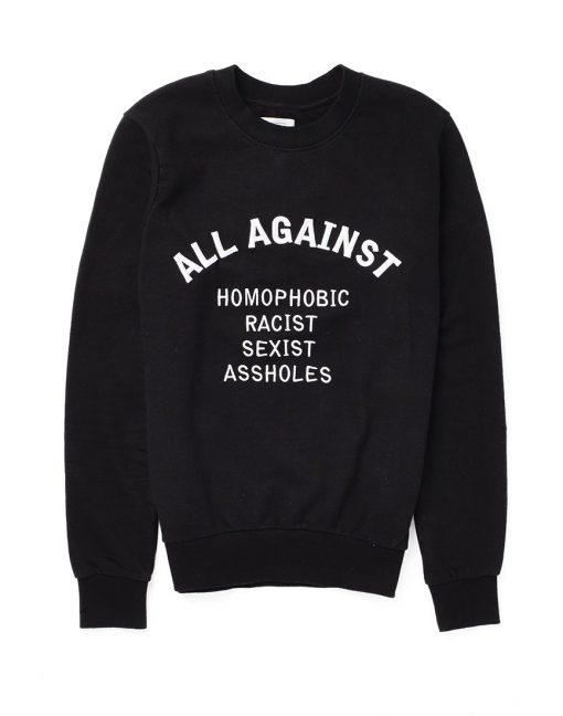 All Against Homophobic Racist Sexist Assholes Sweatshirt