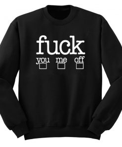 Fuck You Me Off Sweatshirt