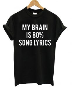 My Brain Is 80% Song Lyrics Unisex T-shirt