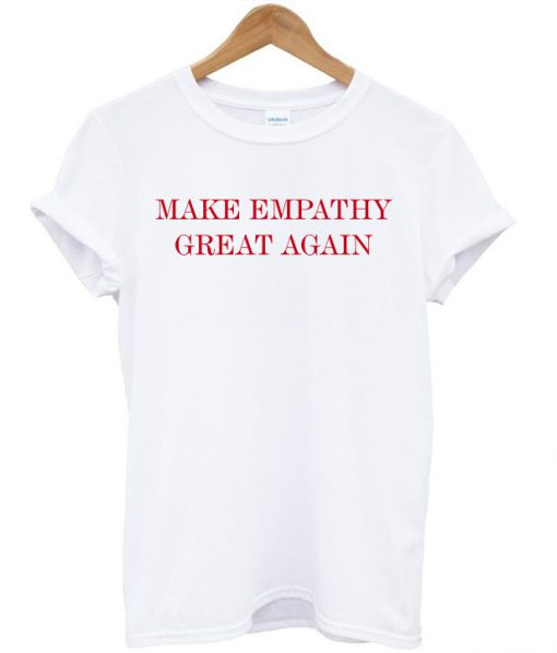 Make Empathy Great Again Anti Trumph T-shirt