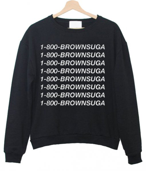 1-800-Brownsuga Sweatshirt