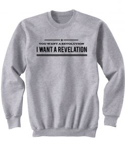 I Want A Revelation Sweatshirt