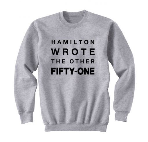 Hamilton Wrote The Other Fifty-One Sweatshirt