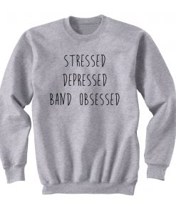 Stressed Depressed Band Obsessed Sweatshirt