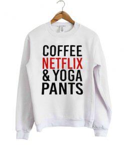 Coffee Netflix & Yoga Pants Sweatshirt