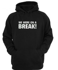 We Were On A Break Quote Hoodie