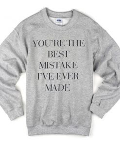 You're The Best Mistake I've Ever Made Sweatshirt