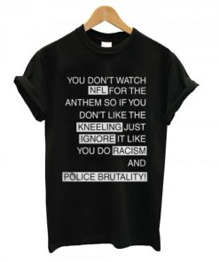 You Dont Watch NFL For The Anthem T-shirt
