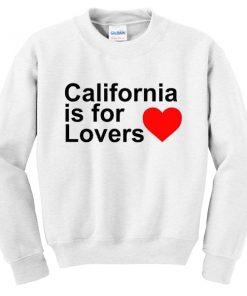 California Is For Lovers Sweatshirt