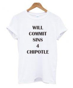 Will Commit Sins 4 Chipotle Tshirt