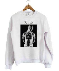 Tupac Life Sweatshirt