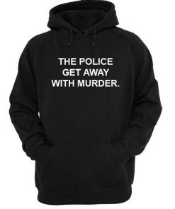 The Police Get Away With Murder Hoodie