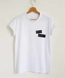 Why Not Quote T-shirt