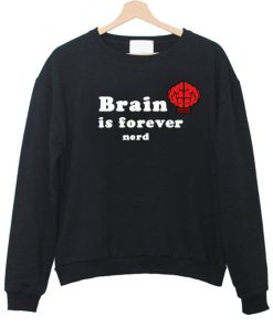 Brain Is Forever Nerd Sweatshirt