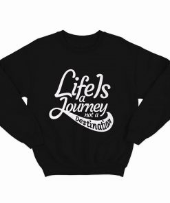 Life Is A Journey Sweatshirt