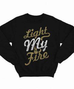 Light My Fire Sweashirt