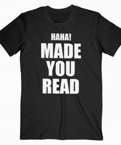 Made You Read T-Shirt
