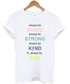 Always Be Brave Strong Kind And Be You T-shirt