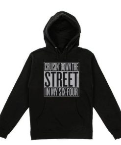 Cruisin Down The Street In My Six Four Hoodie