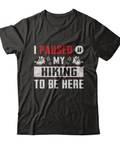 I Paused My Hiking T-shirt